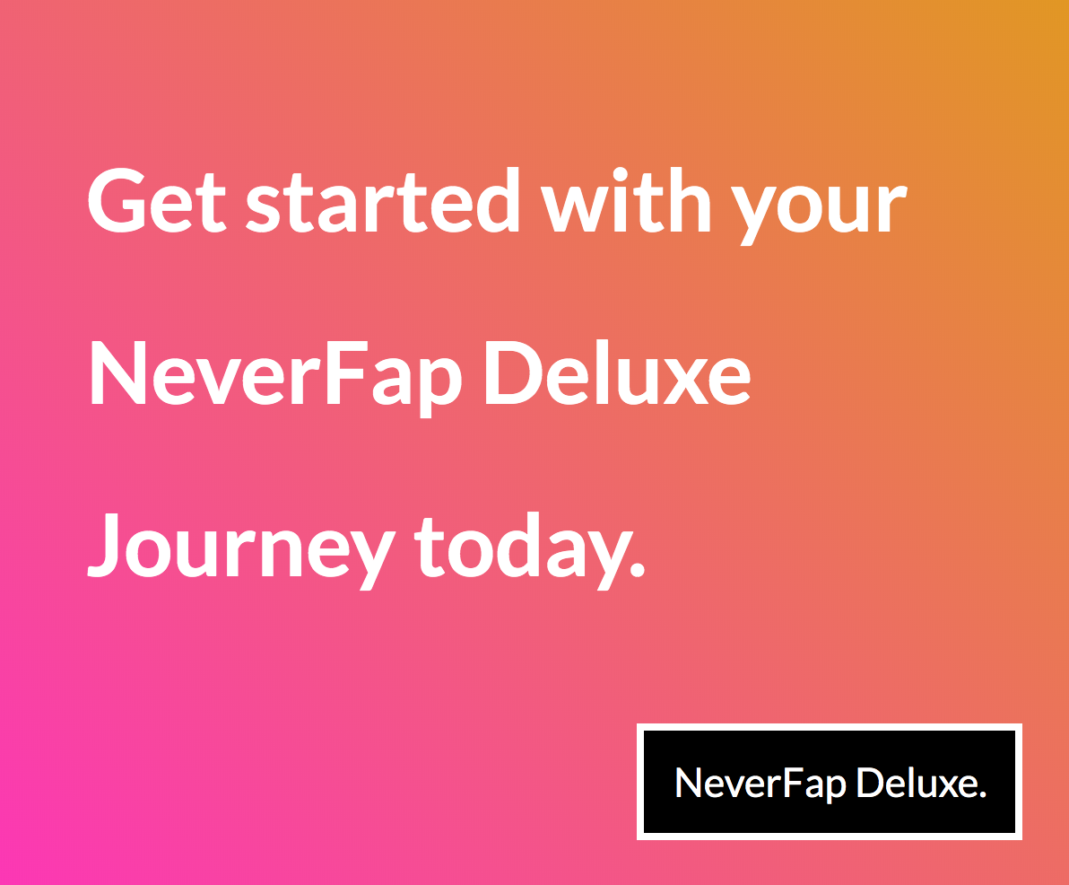 Get Started With Your Neverfap Deluxe Journey Today